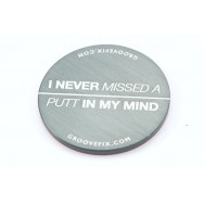 I Never Missed a Putt In My Mind ball marker